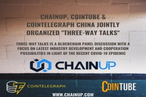 ChainUP, CoinTube and CoinTelegraph China Offer Industry Insights into Blockchain Amidst COVID-19